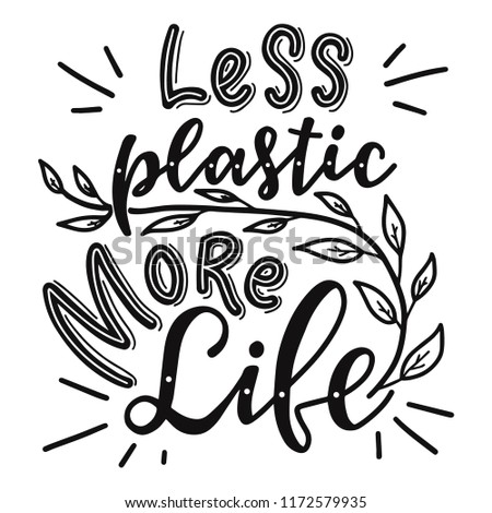 Less plastic more life. Motivational  phrase. Vector lettering illustration.
