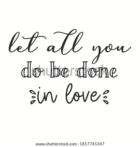 Let all you do be done in love christian religious personalized quote perfect for print on demand and commercial use. Foto d'archivio ©