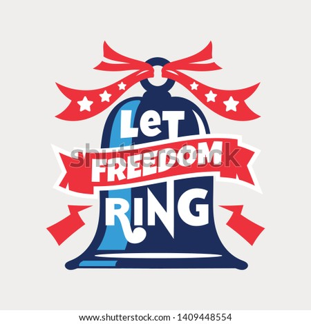 Let Freedom Ring Phrase. Independence Day Labels and Quotes about USA for Holiday Design