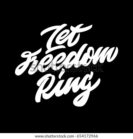 Let freedom ring. Premium handmade vector lettering and calligraphy phrase. Vector illustration.