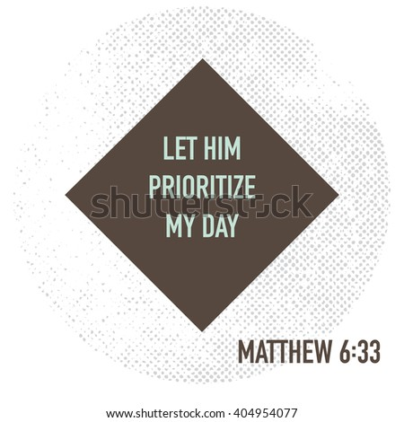 Let him prioritize my day. Bible verse. Stock vector.