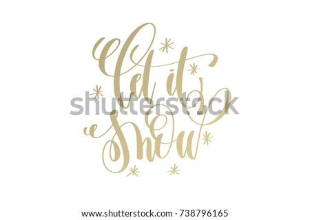 let it snow golden hand lettering winter holidays celebration quote design, calligraphy vector illustration #738796165