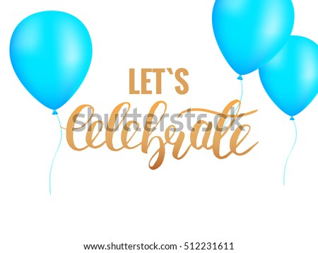 Let`s Celebrate.  Celebration background with blue balloons and brush lettering.