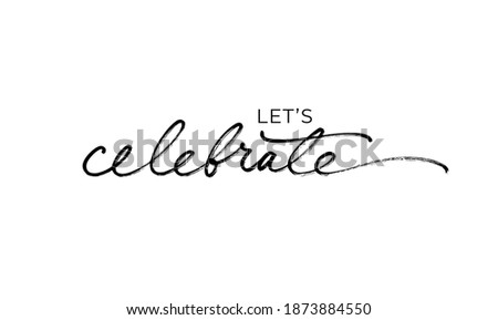 Let's celebrate elegant black calligraphy. Hand drawn vector linear lettering. Modern holiday lettering isolated on white background. Design for greeting cards, posters, banners, print invitations. Stock fotó ©