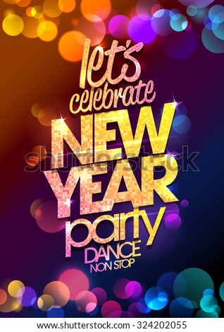 Let`s celebrate, New Year party design with multicolored  bokeh lights backdrop.