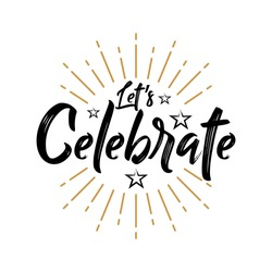 Let's Celebrate - Vintage Typography - Handwritten vector illustration, brush pen lettering, for greeting
