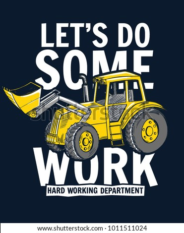 Let's do some work slogan graphic with vector digger illustration for boys and babies t-shirt graphic and other uses.