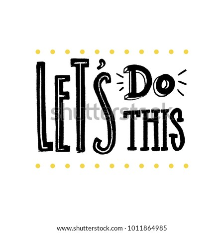 Let's do this. Motivational saying for posters and cards. Positive slogan for office and gym. Black handmade lettering on white background