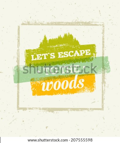 Let`s Escape To The Woods Eco Friendly Natural Motivation Quote Creative Vector Concept on Recycled Paper Background