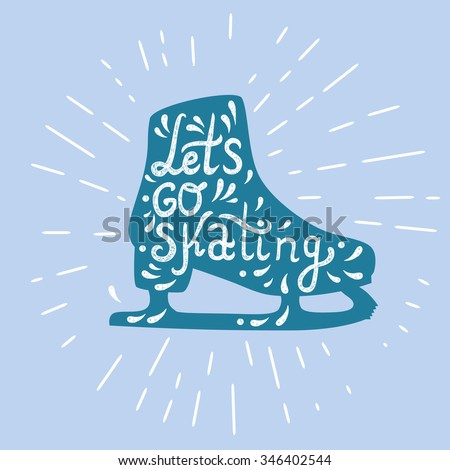 Let's Go Skating typography. Ice Skate label logo design. Ice skating boot. Vector illustration.