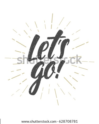 Let's go vector lettering card.Motivational phrase.Greeting card, t-shirt, prints and posters. Photo stock ©