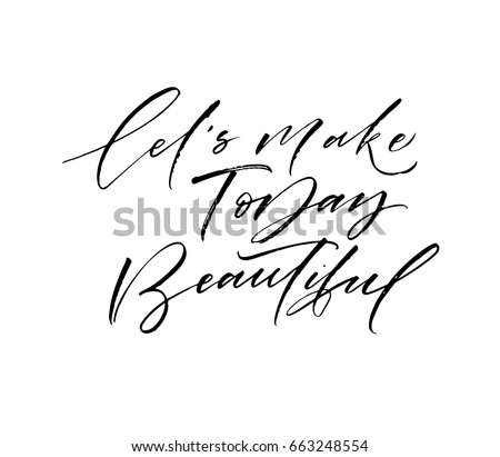 Let's make today beautiful card. Ink illustration. Modern brush calligraphy. Isolated on white background.