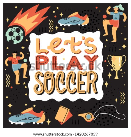 Let's paly soccer trendy lettering. Vector illustrated greeting card with different soccer or football elements and a girl and a boy football or soccer players.