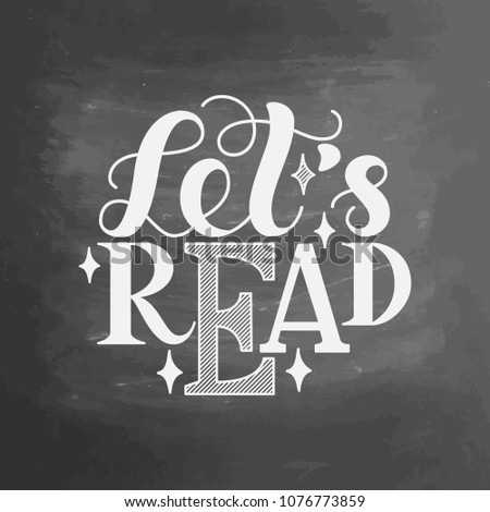 Let s read. Inspirational and motivational quotes. Hand painted ink lettering. Hand lettering and custom typography for your designs for prints, posters, cards, etc. on chalkboard background.