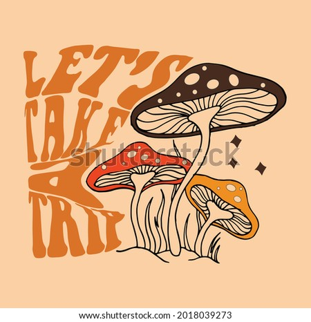 Let's take a trip Slogan Print with Hippie Style Mushrooms Background, 70's Groovy Themed Hand Drawn Abstract Graphic Tee Vector Sticker