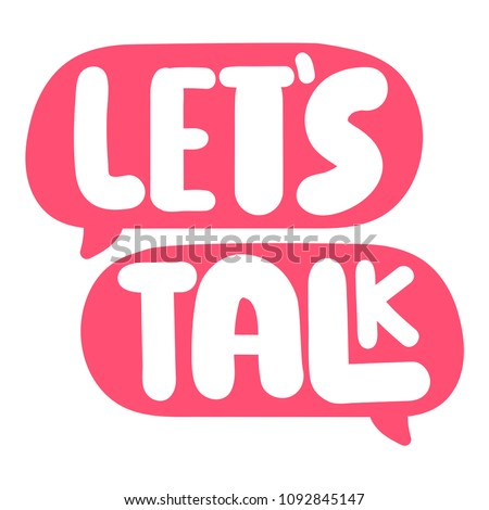 Let's talk. Speech bubbles with lettering, vector illustration on white background.