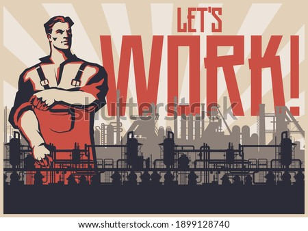Let's work! Retro Working Propaganda Posters Stylization, Factory, Plant silhouette, Worker Сток-фото ©