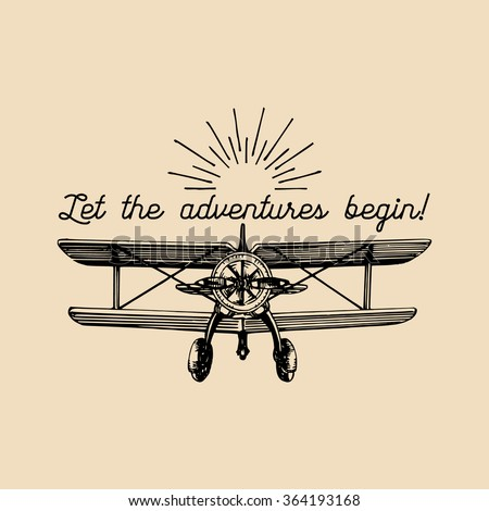 Let the adventures begin motivational quote. Vintage retro airplane logo. Vector typographic inspirational poster. Hand sketched aviation illustration in engraving style.