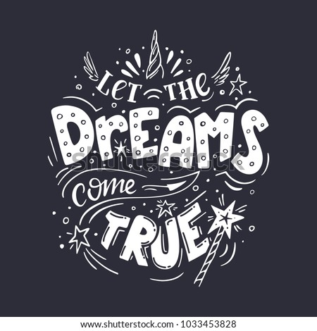 Let the dreams come true. Vector magic inspirational quote. Motivational lettering with horn of the unicorn and wings, with a magic wand and stars on dark background.