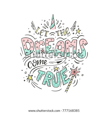 Let the dreams come true. Vector magic inspirational quote. Motivational lettering with horn of the unicorn and wings, with a magic wand and stars.