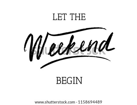 Let the weekend begin, brush lettering Vector banner with the text: weekend , Hand sketched lettering typography. Hand drawn sign. Badge, icon, logo, tag, illustration