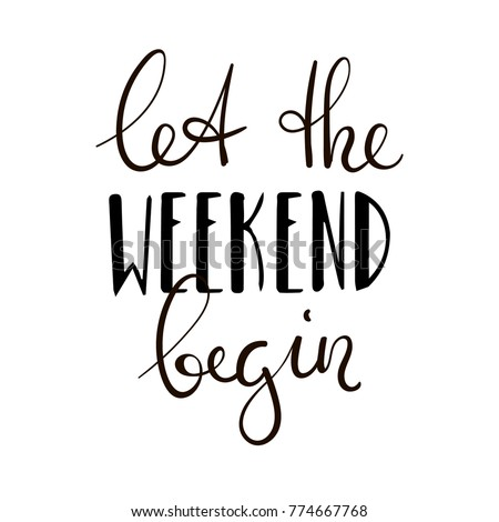 Let the weekend begin. Fun saying about week ending, office motivational quote. Custom lettering at white background. Сток-фото ©
