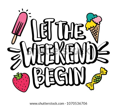 Let the weekend begin text and ice cream, strawberry, candy drawings / Vector illustration design for fashion graphics, slogan tees, t shirts, prints, stickers and other uses.