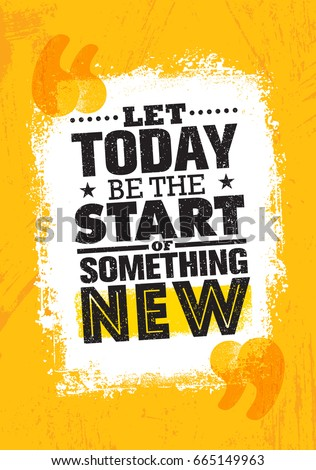 Let Today Be The Start Of Something New. Inspiring Creative Motivation Quote Poster Template. Vector Typography Banner Design Concept On Grunge Texture Rough Background