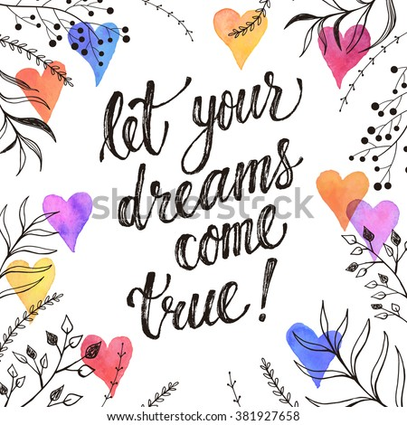 Let your dreams come true. Inspirational lettering hand drawn with dry brush. Handwritten phrase with watercolor hearts and doodle branches isolated on white background.  Modern ink typography.