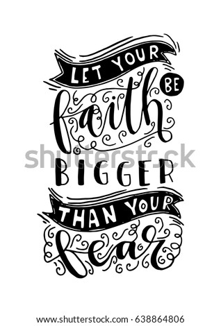 Let Your faith Be Bigger Than Your Fear. Bible Verse. Hand Lettered Quote. Modern Calligraphy. Christian Poster