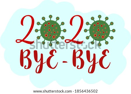 Lettering calligraphic 2020 bye-bye with coronavirus cell icon. Saying goodbye to covid-19 year 2020. New Year card print, poster, banner. Logo of corona virus disease. Vector illustration.