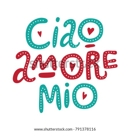 Shutterstock Lettering Ciao amore mio. For invitations, posters, banners for Valentine's Day.