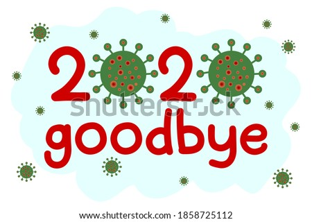 Lettering 2020 goodbye with coronavirus cell icon. Saying bye farewell to covid-19 year 2020. New Year sarcastic card print, poster, banner. Logo of 2019-ncov disease. Vector illustration isolated.