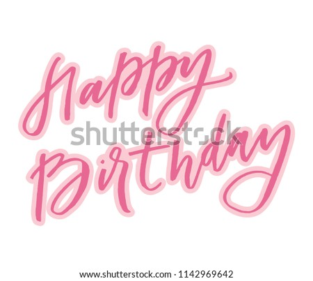 Lettering happy birthday.original custom hand lettering. great for photo overlay or title for party invitations - birthday. Pink brush lettering  isolated on white typography design element. #1142969642
