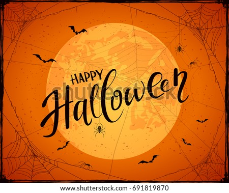 Lettering Happy Halloween with grunge decoration. Abstract orange Halloween background with big Moon, black spiders, cobwebs and flying bats, illustration.