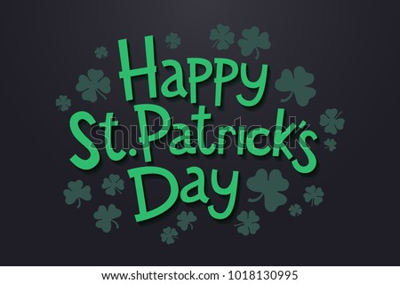 Lettering Happy Saint Patrick's day with clover leaves. Isolated objects on dark background. Design concept for poster, invitation, greeting card, party, restaurant and bar menu. Vector illustration.
