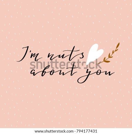 """Lettering """"I'm nuts about you"""" calligraphic font. Vector illustration with hand drawing italic inscription. Declaration of love - Valentine's day card."""
