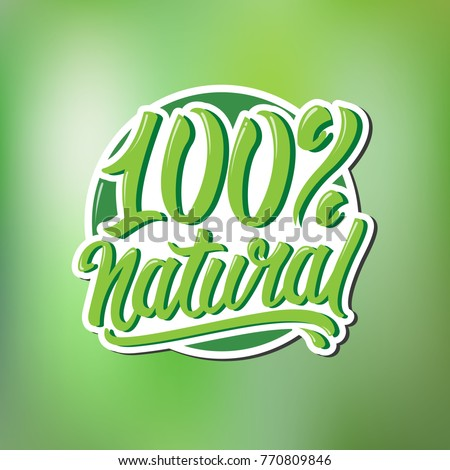 Lettering 100% Natural. Logo 100% Natural, natural product, organic, healthy food. Organic food badge in vector (cosmetic, food).