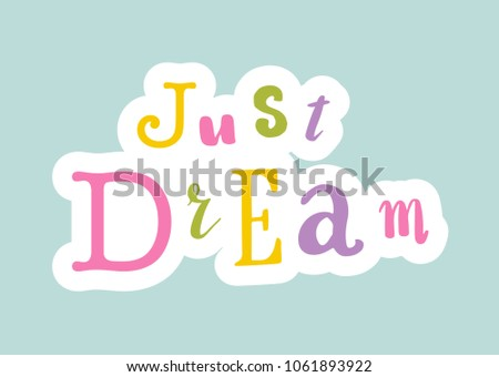 Lettering on background: Just dream, Hand sketched card collage Just dream. Hand drawn Just dream lettering sign. Invitation, banner, postcard, poster, stickers, tag. Just dream Vector illustration