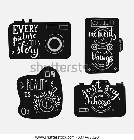 Lettering on vintage old camera shape set. Calligraphy style quote about photography. Every picture tells a story. Beauty is everywhere. Collect moments not things. Just say cheese. Photo motivation.