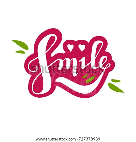 Lettering : SMILE, motivation text SMILE,  SMILE vector lettering typography. Hand sketched SMILE lettering sign.Badge, icon, banner, tag. Vector illustration