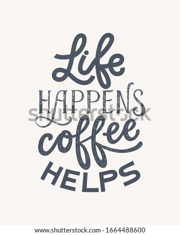 Life happens coffee helps- hand written typography. Lettering sign. Motivational funny slogan. Inscription for t shirts, posters, cards. Vector illustration.