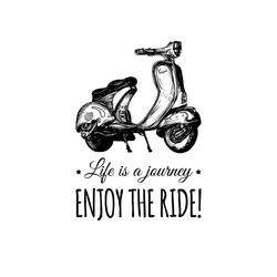 Life is a journey, enjoy the ride vector typographic poster. Hand sketched scooter banner. Vector retro motorroller illustration.