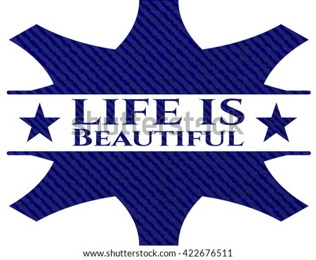 Life is Beautiful emblem with jean background