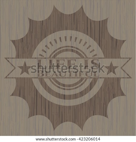 Life is Beautiful wood icon or emblem
