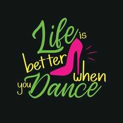 Life is better when you dance -Positive saying, fashionable concept with high-heeled shoe, on black background.