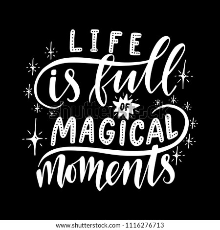 life is full of magical moments