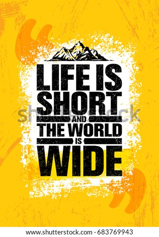 life is short and the world is