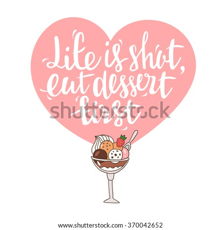Life is short, eat dessert first. Cute vector illustration with quote and ice cream