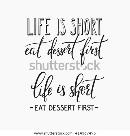 Life is short Eat dessert first quote lettering. Calligraphy inspiration graphic design typography element. Hand written calligraphy style postcard. Cute simple vector lettering. Hand written sign.